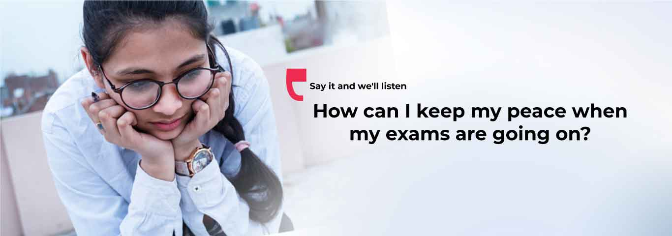 How can I keep my peace when my exams are going on?